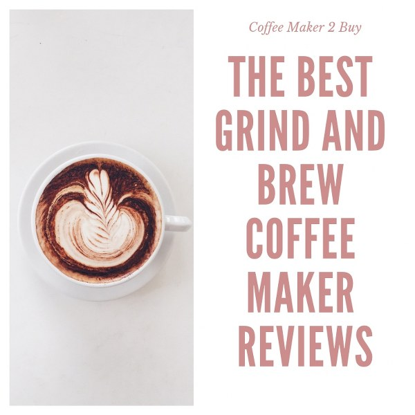 The best grind and brew coffee maker reviews