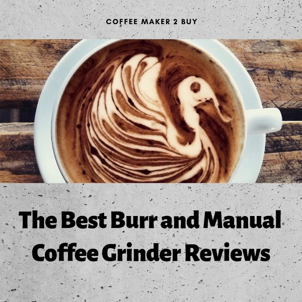 Best Burr and Manual Coffee Grinder Reviews
