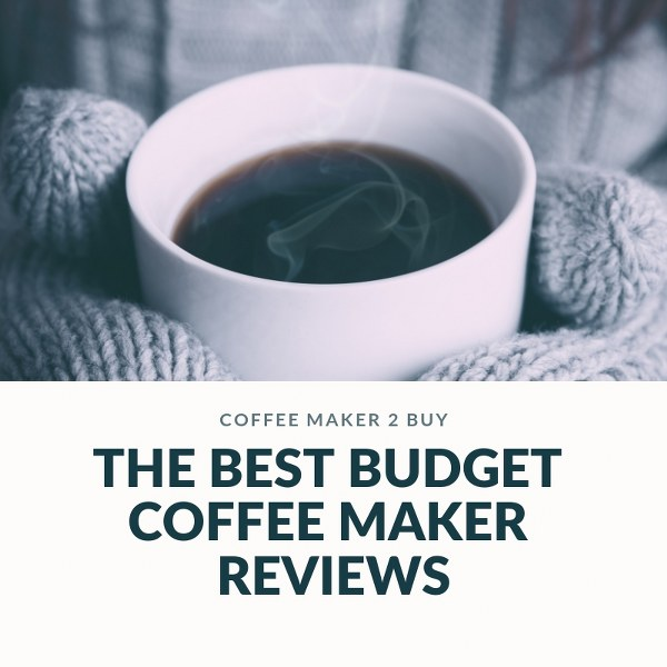 The Best Budget Coffee Maker Reviews 2021