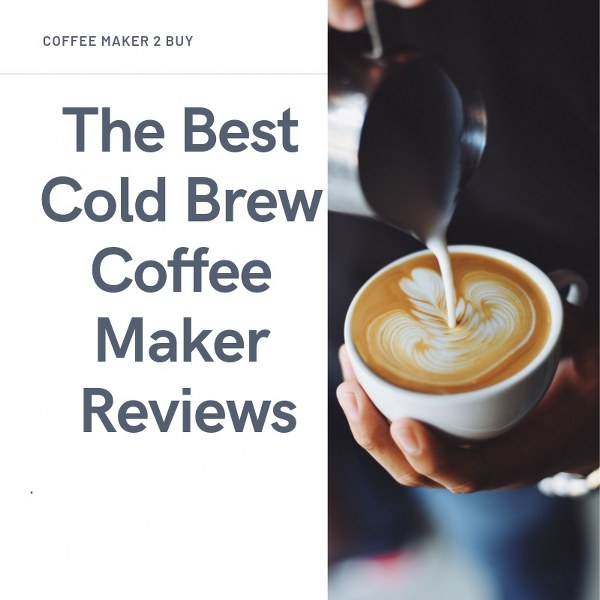 The best cold brew coffee maker reviews